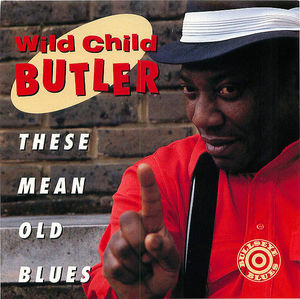 Wild Child Butler: These Mean Old Blues