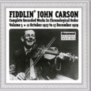 Fiddlin' John Carson: Complete Recorded Works In Chronological Order- Vol.5, 11 October 1927- 17 December 1929