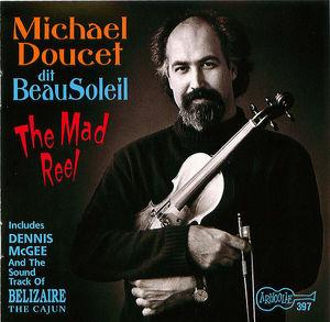 Michael Doucet dit Beausoleil: The Mad Reel