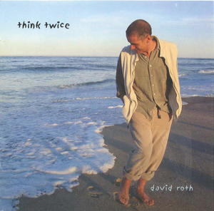 David Roth: Think Twice