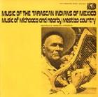 Music of the Tarascan Indians of Mexico: Music of Michoaca and Mestizo Country