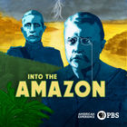 American Experience, Season 30, Episode 1, Into the Amazon