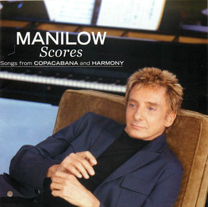 Barry Manilow: Scores - Songs from Copacabana and Harmony