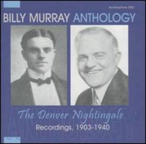 Billy Murray, Anthology: The Denver Nightingale