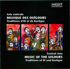 Asie centrale: Musique des Ouϊgors - Traditions d'Ili et de Kachgar