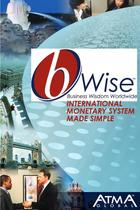 bWise: Business Wisdom Worldwide, The International Monetary System Made Simple