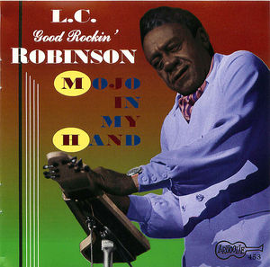 L.C. Good Rockin' Robinson: Mojo in My Hand