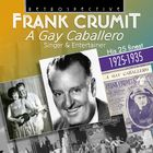 Frank Crumit: A Gay Caballero - His 25 Finest, 1925-1935