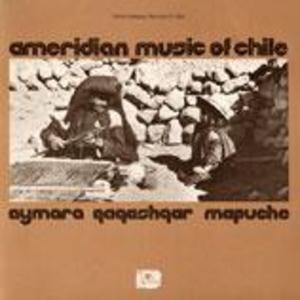 Amerindian Music of Chile: Aymara, Qaqashqar, Mapuche