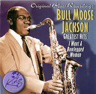 Bull Moose Jackson Greatest Hits: I want A Bowlegged Woman
