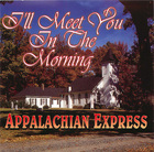 Appalachian Express: I'll Meet You In The Morning