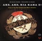 Ake, Ake, Kia Kaha E!: Songs of the New Zealand 28 (Maori) Battalion (CD 1)