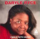 Daryle Ryce: I Walk With Music