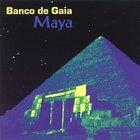 Banco de Gaia: Maya