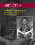 Abducted: The Lord's Resistance Army and Forced Conscription in Northern Uganda, June 2007