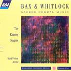 Bax & Whitlock: Choral Music