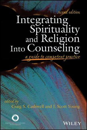 Integrating Spirituality and Religion Into Counseling: A Guide to Competent Practice, (Second Edition)