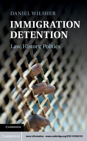 Immigration Detention: Law, History, Politics