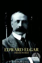 Edward Elgar And His World