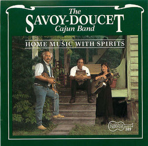The Savoy-Doucet Cajun Band: Home Music With Spirits