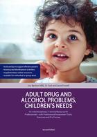Adult Drug and Alcohol Problems, Children's Needs (Second Edition)