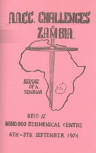 A.A.C.C. Challenges Zambia: Report of a Seminar Held at Mindolo Ecumenical Centre, 6th-8th September 1974.