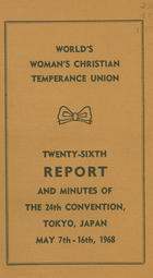 World's Woman's Christian Temperance Union Twenty-Sixth Report and Minutes of the 24th Convention, Tokyo, Japan, May 7th-16th, 1968