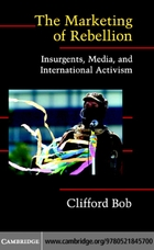 Cambridge Studies in Contentious Politics, The Marketing of Rebellion: Insurgents, Media, and International Activism