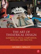 The Art of Theatrical Design: Elements of Visual Composition, Methods, and Practice