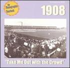 Phonographic Yearbook: 1908 - Take Me Out With the Crowd