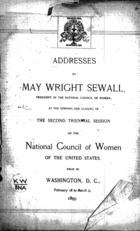 Addresses by May Wright Sewall, president of the National Council of Women, at the opening and closing of the second triennial session of the National Council of Women of the United States, Held in Washington, D.C., February 18 to March 2, 1895
