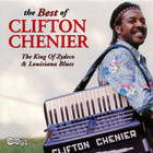 The Best Of Clifton Chenier: The King Of Zydeco and Louisiana Blues