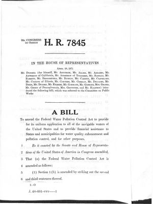 92d Congress 1st Session A Bill To Amend the Federal Water Pollution Control Act to Provide for its Uniform Application to All of the Navigable Waters of the United States and to Provide Financial Assistance to States and Municipalities for Water Quality Enhancement and Pollution Control, and for other Purposes