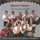 Bisserov Sisters: Three Generations - Music from the Pirin Region in Bulgaria