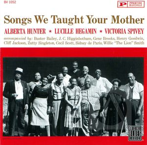 Alberta Hunter, Lucille Hegamin, Victoria Spivey:  Songs We Taught Your Mother