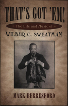 That's Got 'em: The Life and Music of Wilbur C. Sweatman