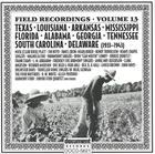 Field Recordings Vol. 13 Texas, Louisiana, Arkansas, Mississippi, Florida, Alabama, Georgia, Tennessee, South Carolina, Delaware