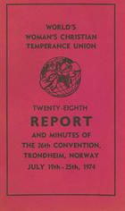World's Woman's Christian Temperance Union Twenty-Eighth Report and Minutes of the 26th Convention, Trondheim, Norway, July 19th-25th, 1974