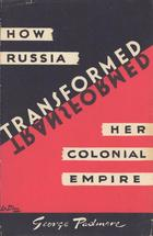 How Russia Transformed Her Colonial Empire: A Challenge to the Imperialist Powers