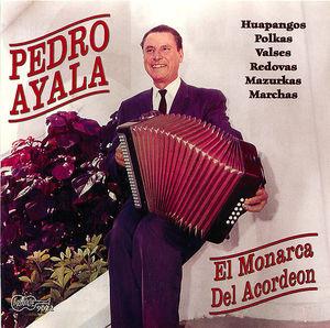 Pedro Ayala: El Monarca Del Acordeon