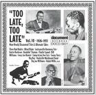 Too Late, Too Late Vol. 10 (1926-1951)