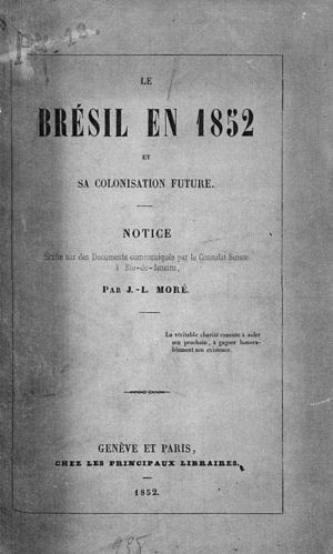 Le Brésil en 1852 et sa colonisation future: notice écrite sur des documents communiqués par le consulat suisse à Rio de Janeiro