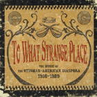 To What Strange Place: The Music of the Ottoman-American Diaspora 1916-1929 (Disc 1)