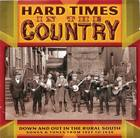 Hard Times in Country: Down and Out in the Rural South (Songs & Tunes from 1927 to 1938)
