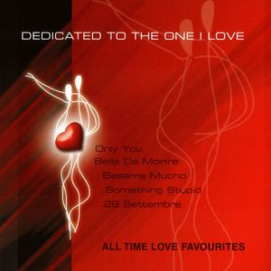 DEDICATED TO THE ONE I LOVE - All Time Love Favourites