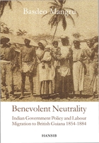 Benevolent Neutrality: Indian Government Policy And Labour Migration To British Guiana, 1854-1884