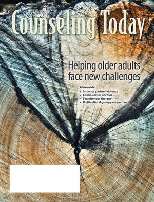 Counseling Today, Vol. 56, No. 10, April 2014, Helping Older Adults Face New Challenges