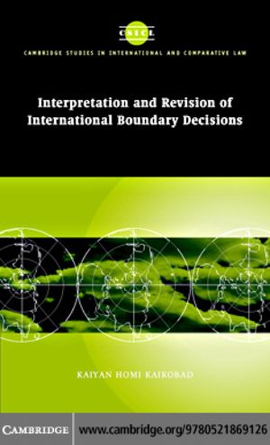 Cambridge Studies in International and Comparative Law, Interpretation and Revision of International Boundary Decisions