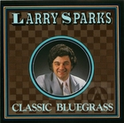 Larry Sparks: Classic Bluegrass
