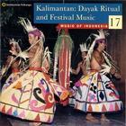 Music of Indonesia, Vol. 17: Kalimantan: Dayak Ritual and Festival Music